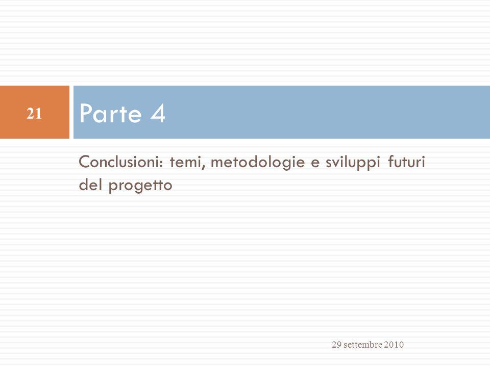 Conclusioni: temi, metodologie e sviluppi futuri del progetto Parte 4 29 settembre 2010 21