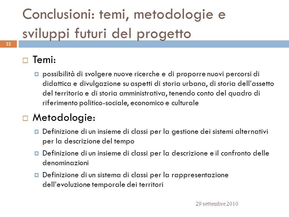 Conclusioni: temi, metodologie e sviluppi futuri del progetto 29 settembre 2010 22 Temi: possibilità di svolgere nuove ricerche e di proporre nuovi pe