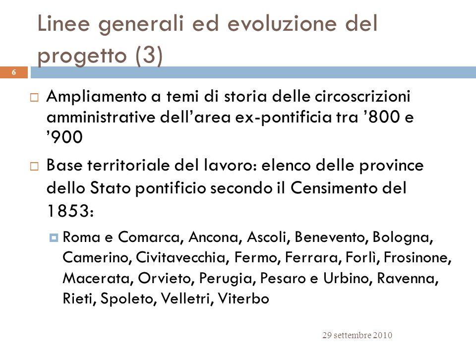 Linee generali ed evoluzione del progetto (3) 29 settembre 2010 6 Ampliamento a temi di storia delle circoscrizioni amministrative dellarea ex-pontifi