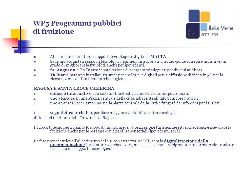WP5 Programmi pubblici di fruizione Allestimento dei siti con supporti tecnologici e digitali a MALTA Saranno acquistati supporti tecnologici (pannell
