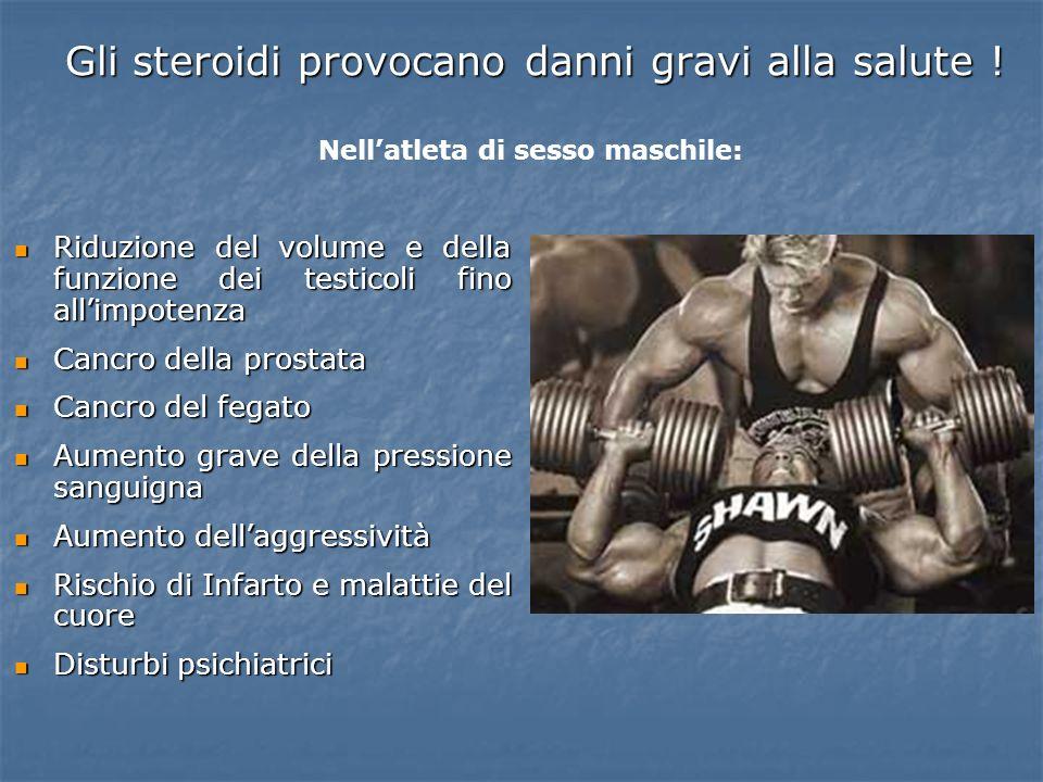 Gli steroidi provocano danni gravi alla salute ! Riduzione del volume e della funzione dei testicoli fino allimpotenza Riduzione del volume e della fu