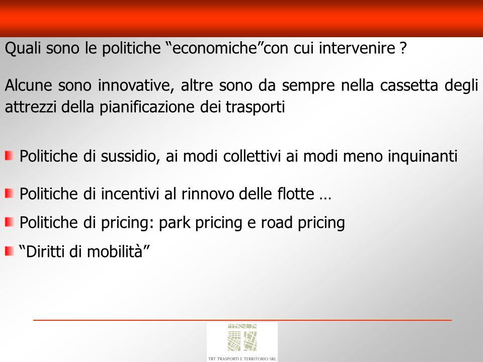Politiche di sussidio, ai modi collettivi ai modi meno inquinanti Politiche di incentivi al rinnovo delle flotte … Politiche di pricing: park pricing