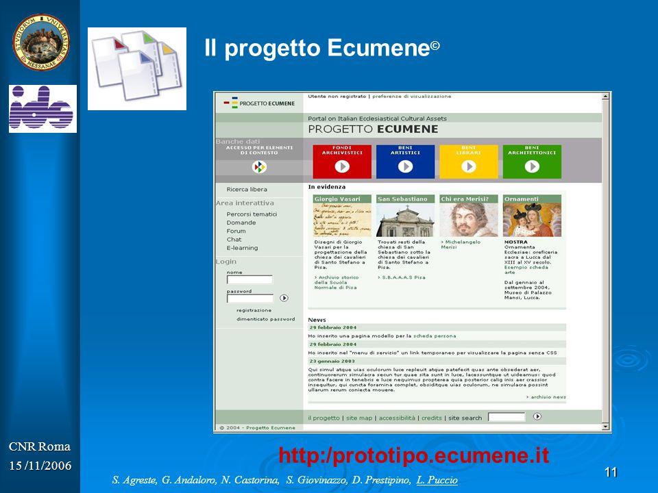11 CNR Roma 15 /11/2006 Il progetto Ecumene © http:/prototipo.ecumene.it S. Agreste, G. Andaloro, N. Castorina, S. Giovinazzo, D. Prestipino, L. Pucci