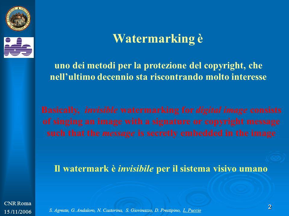 2 CNR Roma 15 /11/2006 uno dei metodi per la protezione del copyright, che nellultimo decennio sta riscontrando molto interesse Watermarking è Il wate