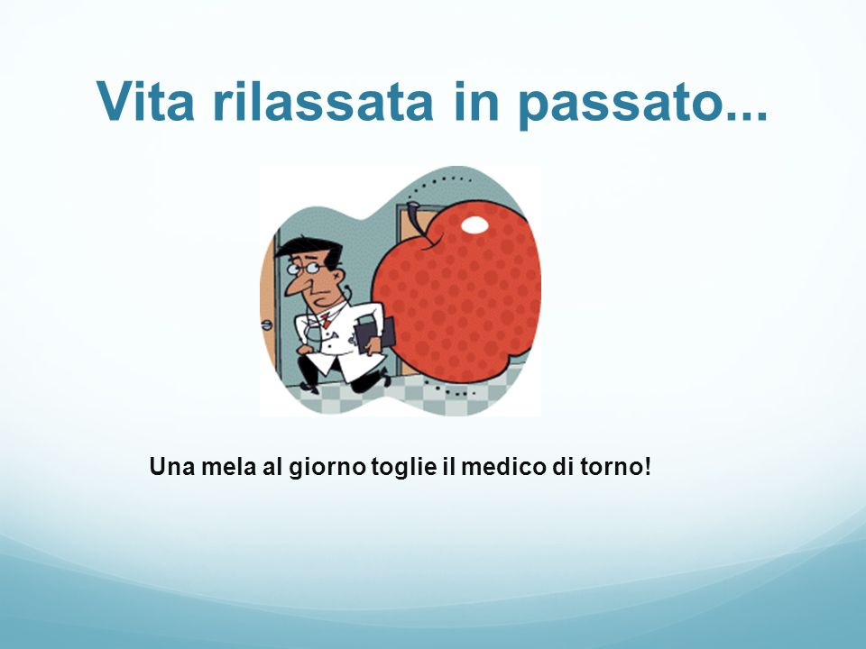 Vita rilassata in passato... Una mela al giorno toglie il medico di torno!