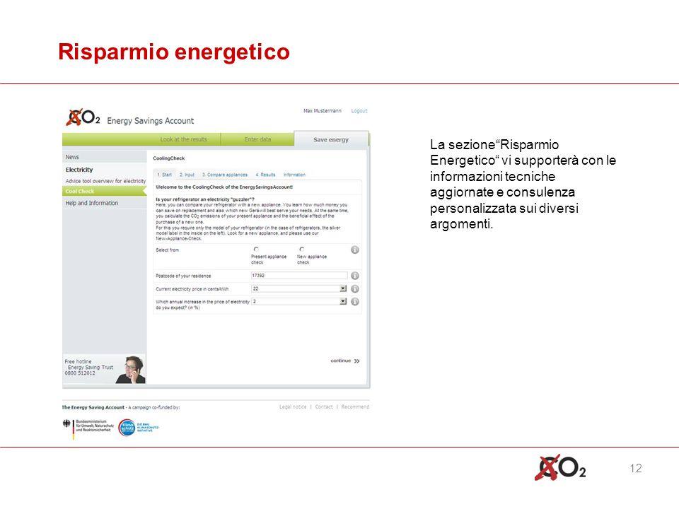 12 Risparmio energetico La sezioneRisparmio Energetico vi supporterà con le informazioni tecniche aggiornate e consulenza personalizzata sui diversi argomenti.