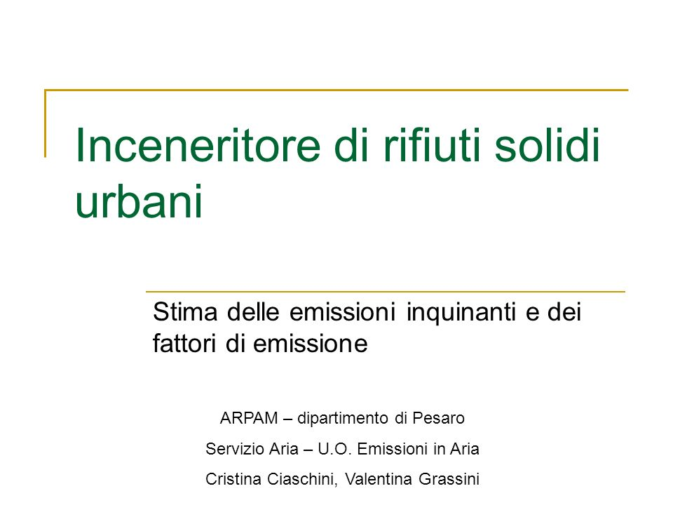 Inceneritore di rifiuti solidi urbani Stima delle emissioni inquinanti e dei fattori di emissione ARPAM – dipartimento di Pesaro Servizio Aria – U.O.