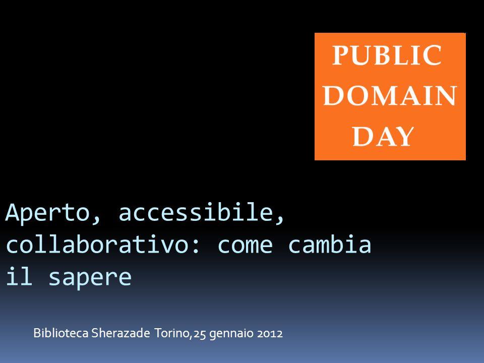 Aperto, accessibile, collaborativo: come cambia il sapere Biblioteca Sherazade Torino,25 gennaio 2012