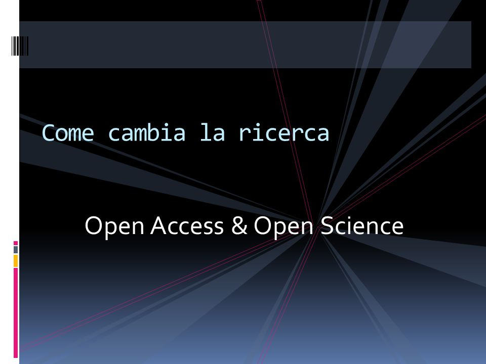 Come cambia la ricerca Open Access & Open Science