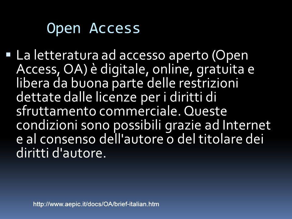 Open Access La letteratura ad accesso aperto (Open Access, OA) è digitale, online, gratuita e libera da buona parte delle restrizioni dettate dalle licenze per i diritti di sfruttamento commerciale.