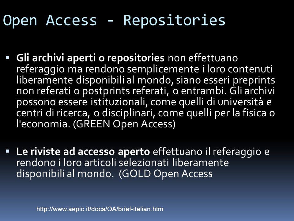 Open Access - Repositories Gli archivi aperti o repositories non effettuano referaggio ma rendono semplicemente i loro contenuti liberamente disponibili al mondo, siano esseri preprints non referati o postprints referati, o entrambi.