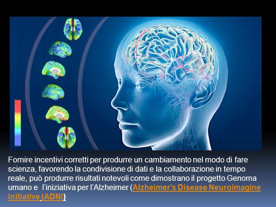 Fornire incentivi corretti per produrre un cambiamento nel modo di fare scienza, favorendo la condivisione di dati e la collaborazione in tempo reale, può produrre risultati notevoli come dimostrano il progetto Genoma umano e liniziativa per lAlzheimer (Alzheimers Disease Neuroimagine Initiative (ADNI)Alzheimers Disease Neuroimagine Initiative(ADNI