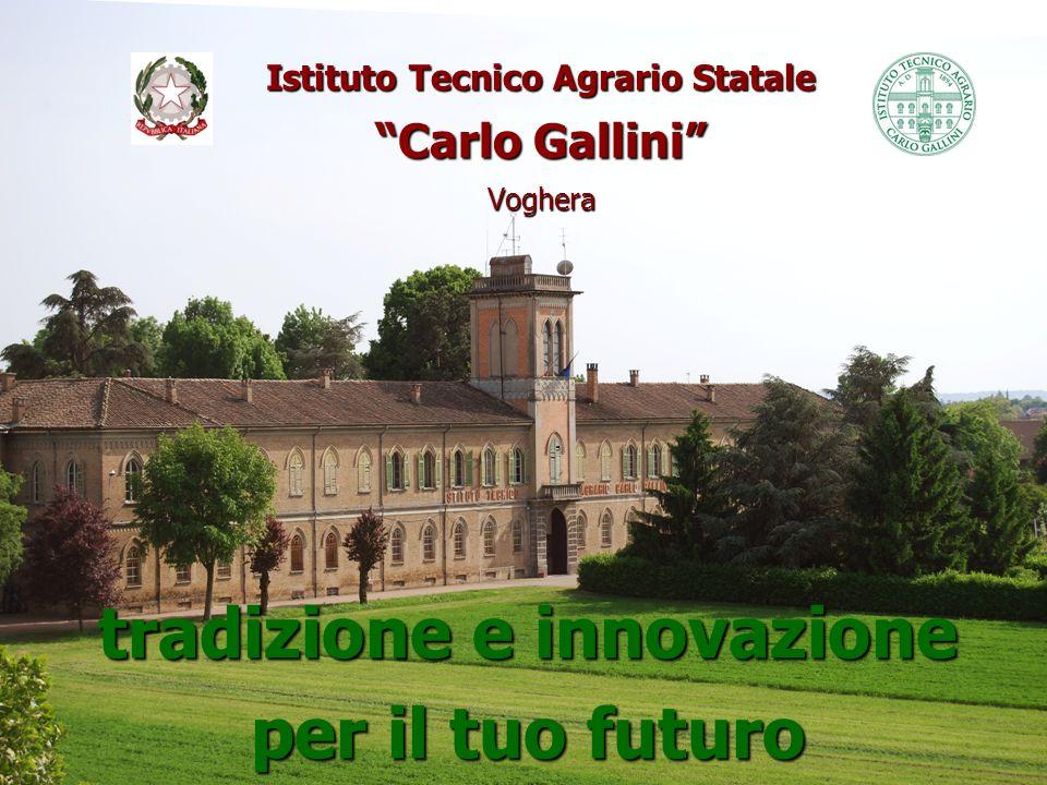 Istituto Tecnico Agrario Statale Carlo Gallini Voghera tradizione e innovazione per il tuo futuro