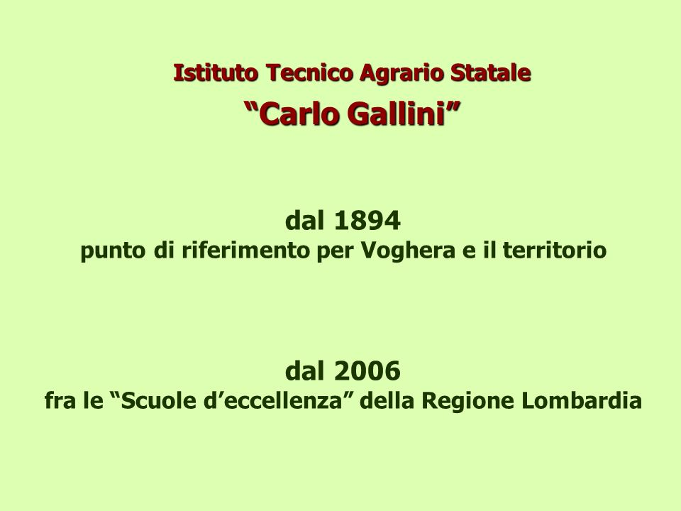 Istituto Tecnico Agrario Statale Carlo Gallini dal 1894 punto di riferimento per Voghera e il territorio dal 2006 fra le Scuole deccellenza della Regi