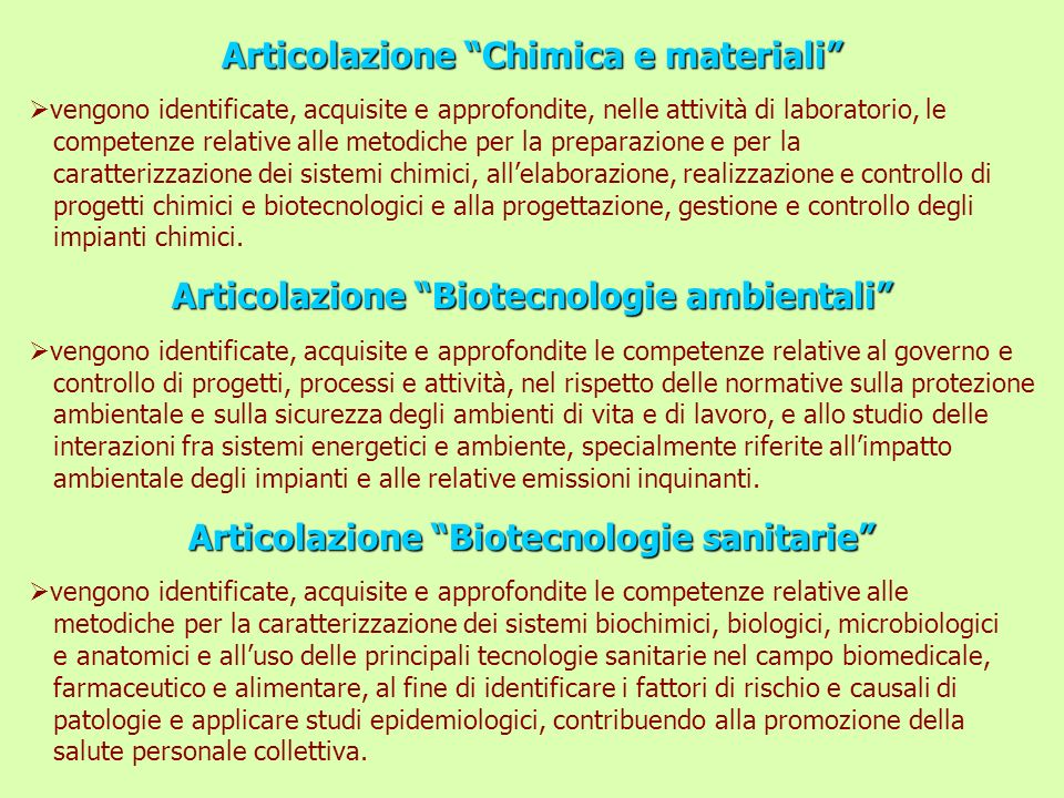 Articolazione Chimica e materiali vengono identificate, acquisite e approfondite, nelle attività di laboratorio, le competenze relative alle metodiche