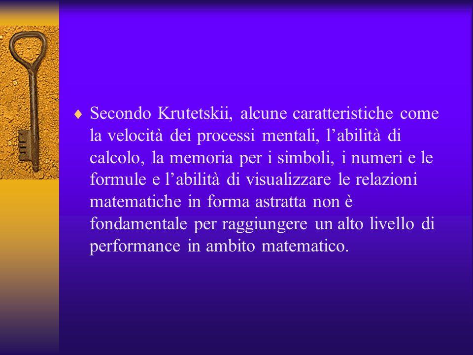 Secondo Krutetskii, alcune caratteristiche come la velocità dei processi mentali, labilità di calcolo, la memoria per i simboli, i numeri e le formule