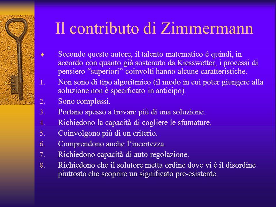 Il contributo di Zimmermann Secondo questo autore, il talento matematico è quindi, in accordo con quanto già sostenuto da Kiesswetter, i processi di p