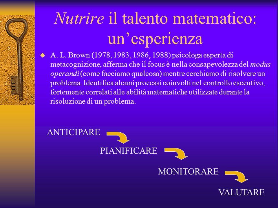 Nutrire il talento matematico: unesperienza A. L. Brown (1978, 1983, 1986, 1988) psicologa esperta di metacognizione, afferma che il focus è nella con