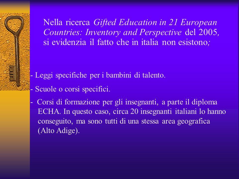 Nella ricerca Gifted Education in 21 European Countries: Inventory and Perspective del 2005, si evidenzia il fatto che in italia non esistono; - Leggi