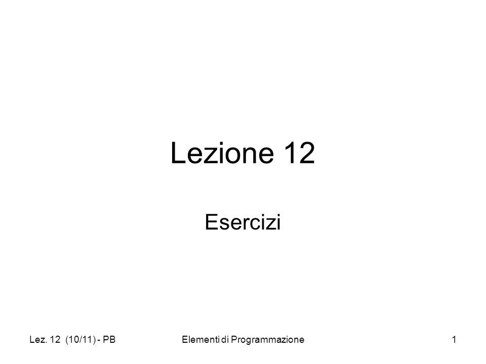 Lez. 12 (10/11) - PBElementi di Programmazione1 Lezione 12 Esercizi