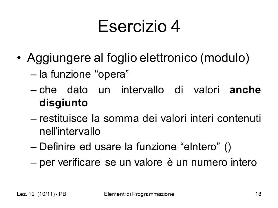 Lez. 12 (10/11) - PBElementi di Programmazione18 Esercizio 4 Aggiungere al foglio elettronico (modulo) –la funzione opera –che dato un intervallo di v