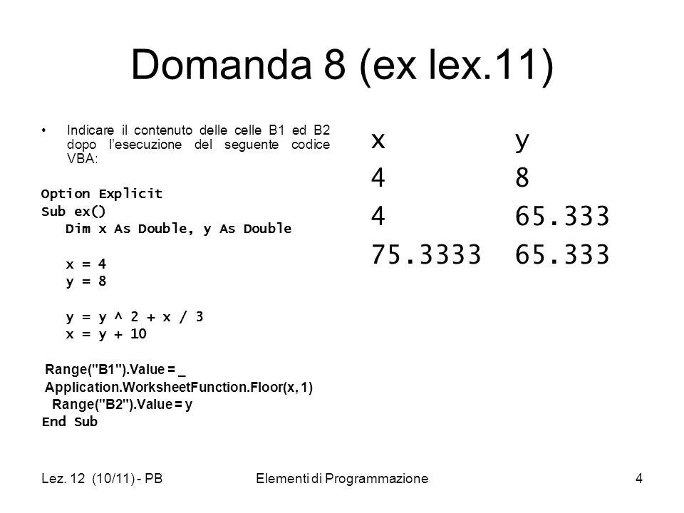 Lez. 12 (10/11) - PBElementi di Programmazione4 Domanda 8 (ex lex.11) Indicare il contenuto delle celle B1 ed B2 dopo lesecuzione del seguente codice
