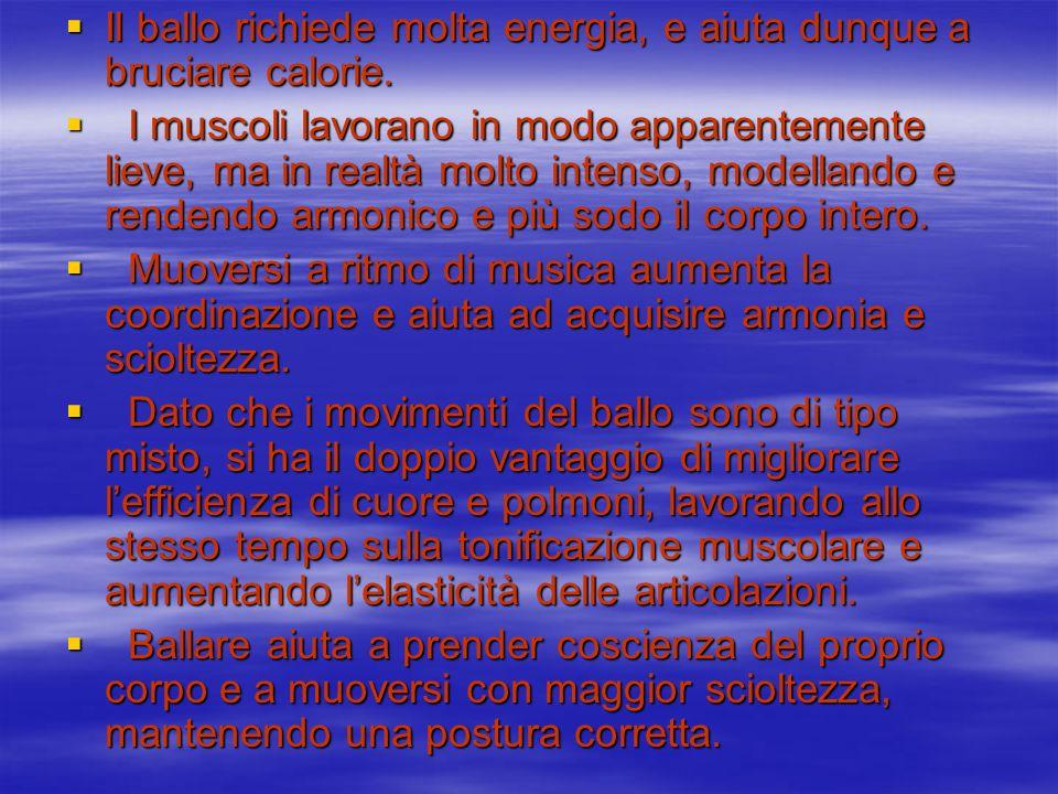 Il ballo richiede molta energia, e aiuta dunque a bruciare calorie. Il ballo richiede molta energia, e aiuta dunque a bruciare calorie. I muscoli lavo
