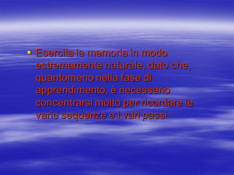 Esercita la memoria in modo estremamente naturale, dato che, quantomeno nella fase di apprendimento, è necessario concentrarsi molto per ricordare le
