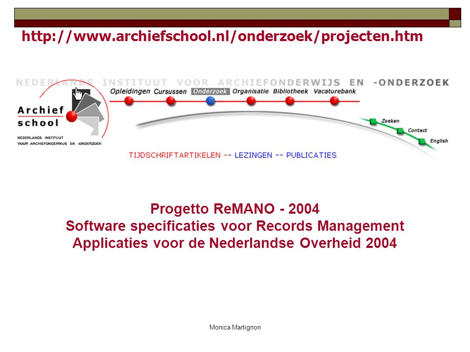 Monica Martignon Progetto ReMANO - 2004 Software specificaties voor Records Management Applicaties voor de Nederlandse Overheid 2004 http://www.archie