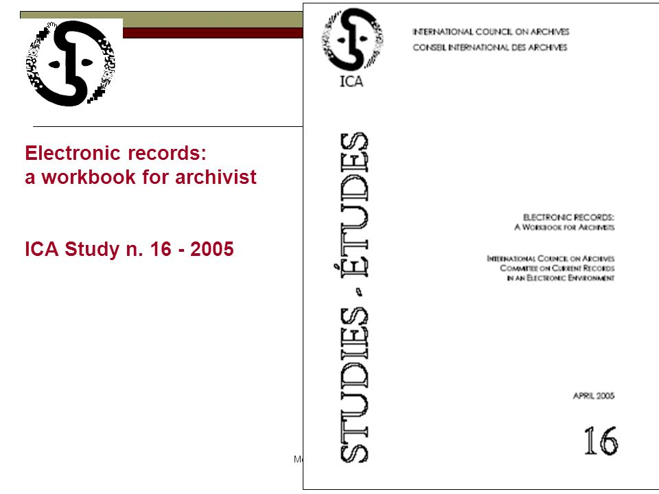 Monica Martignon Electronic records: a workbook for archivist ICA Study n. 16 - 2005