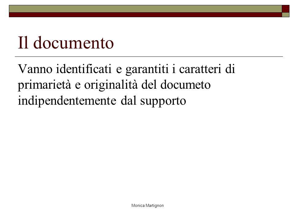Monica Martignon Il documento Vanno identificati e garantiti i caratteri di primarietà e originalità del documeto indipendentemente dal supporto