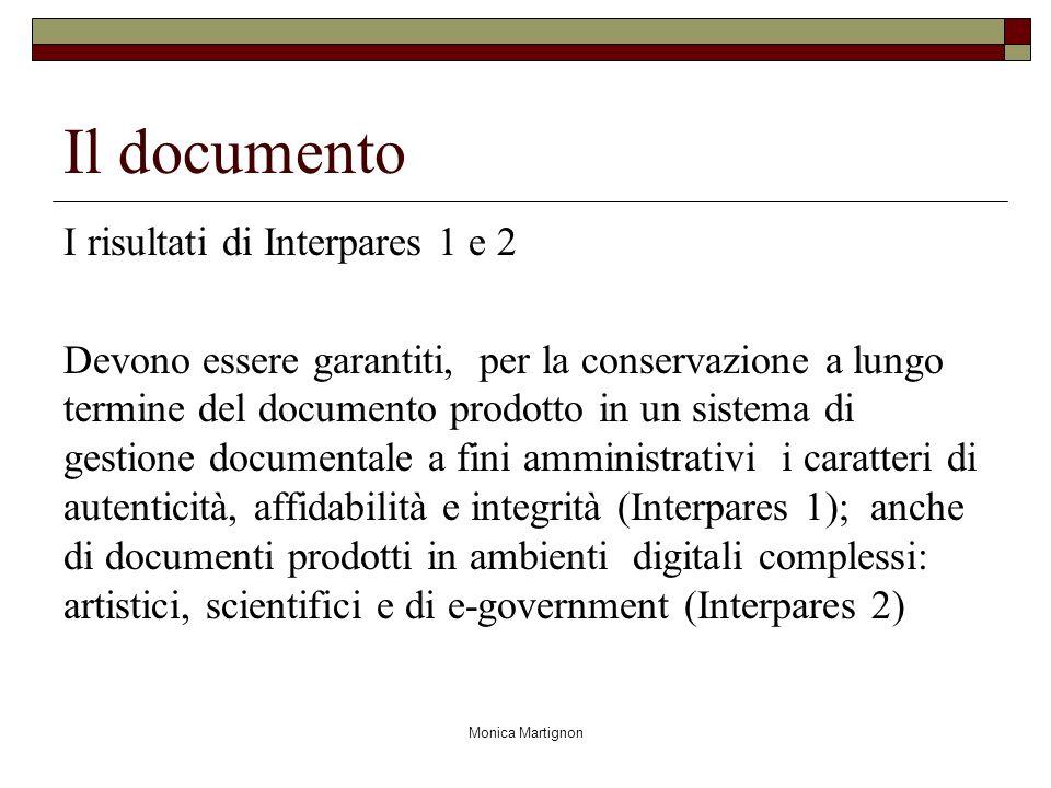 Monica Martignon Il documento I risultati di Interpares 1 e 2 Devono essere garantiti, per la conservazione a lungo termine del documento prodotto in