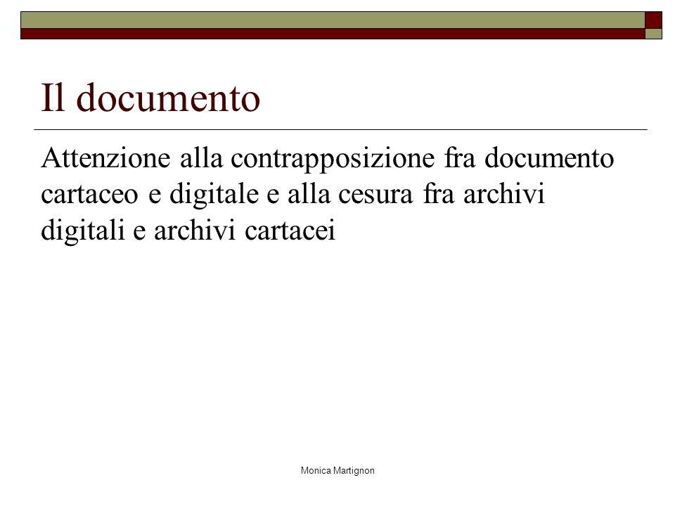 Monica Martignon Il documento Attenzione alla contrapposizione fra documento cartaceo e digitale e alla cesura fra archivi digitali e archivi cartacei