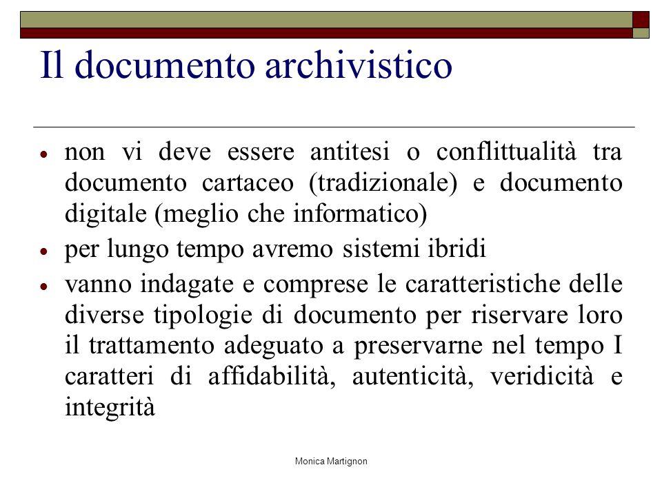 Monica Martignon Il documento archivistico non vi deve essere antitesi o conflittualità tra documento cartaceo (tradizionale) e documento digitale (me