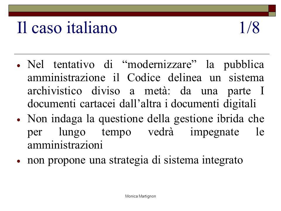 Monica Martignon Il caso italiano 1/8 Nel tentativo di modernizzare la pubblica amministrazione il Codice delinea un sistema archivistico diviso a met