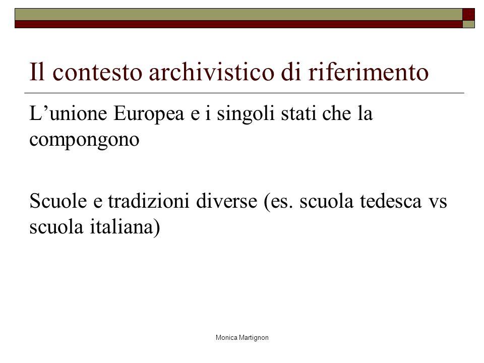 Monica Martignon Il contesto archivistico di riferimento Lunione Europea e i singoli stati che la compongono Scuole e tradizioni diverse (es. scuola t