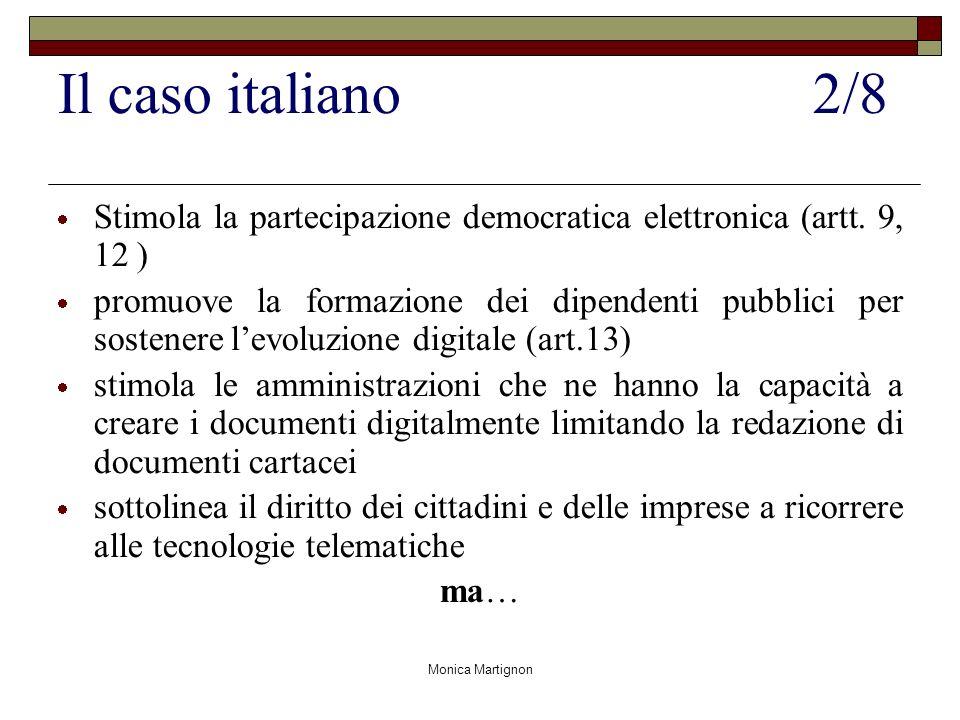 Monica Martignon Il caso italiano2/8 Stimola la partecipazione democratica elettronica (artt. 9, 12 ) promuove la formazione dei dipendenti pubblici p