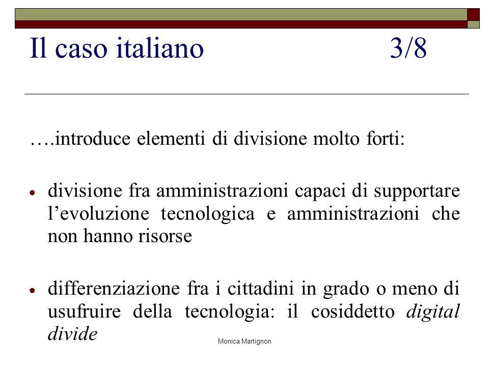 Monica Martignon Il caso italiano3/8 ….introduce elementi di divisione molto forti: divisione fra amministrazioni capaci di supportare levoluzione tec