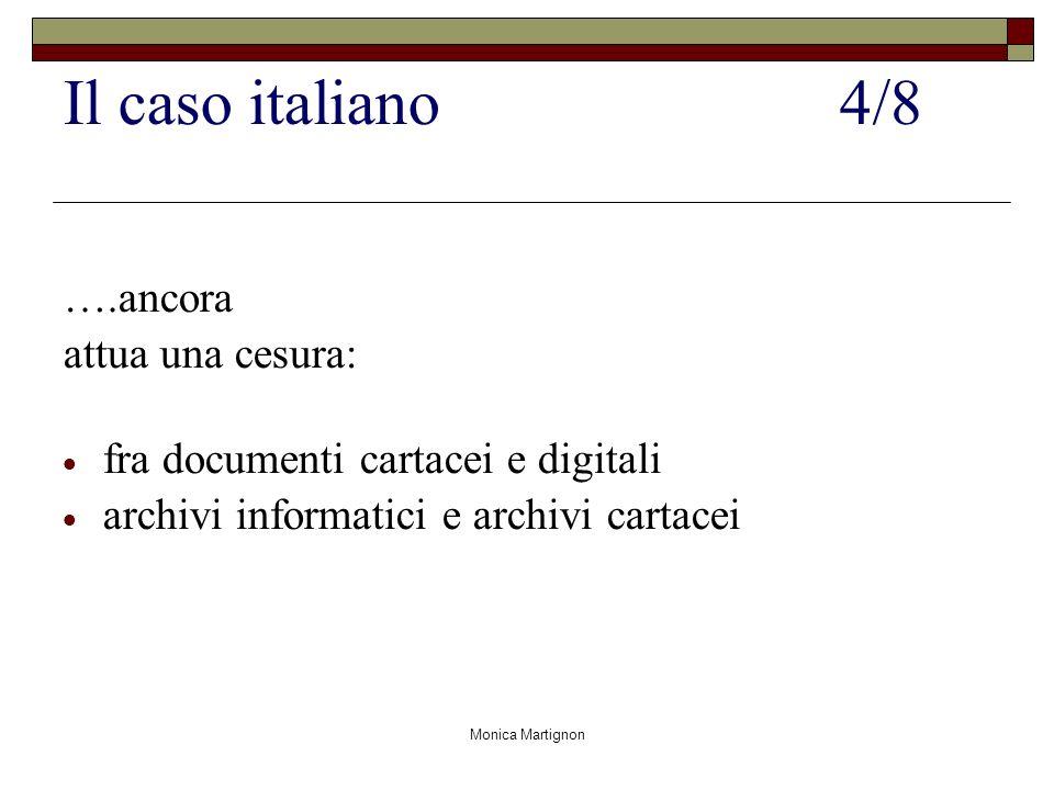Monica Martignon Il caso italiano4/8 ….ancora attua una cesura: fra documenti cartacei e digitali archivi informatici e archivi cartacei