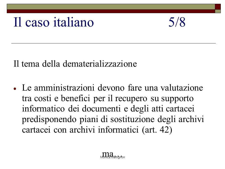 Monica Martignon Il caso italiano5/8 Il tema della dematerializzazione Le amministrazioni devono fare una valutazione tra costi e benefici per il recu