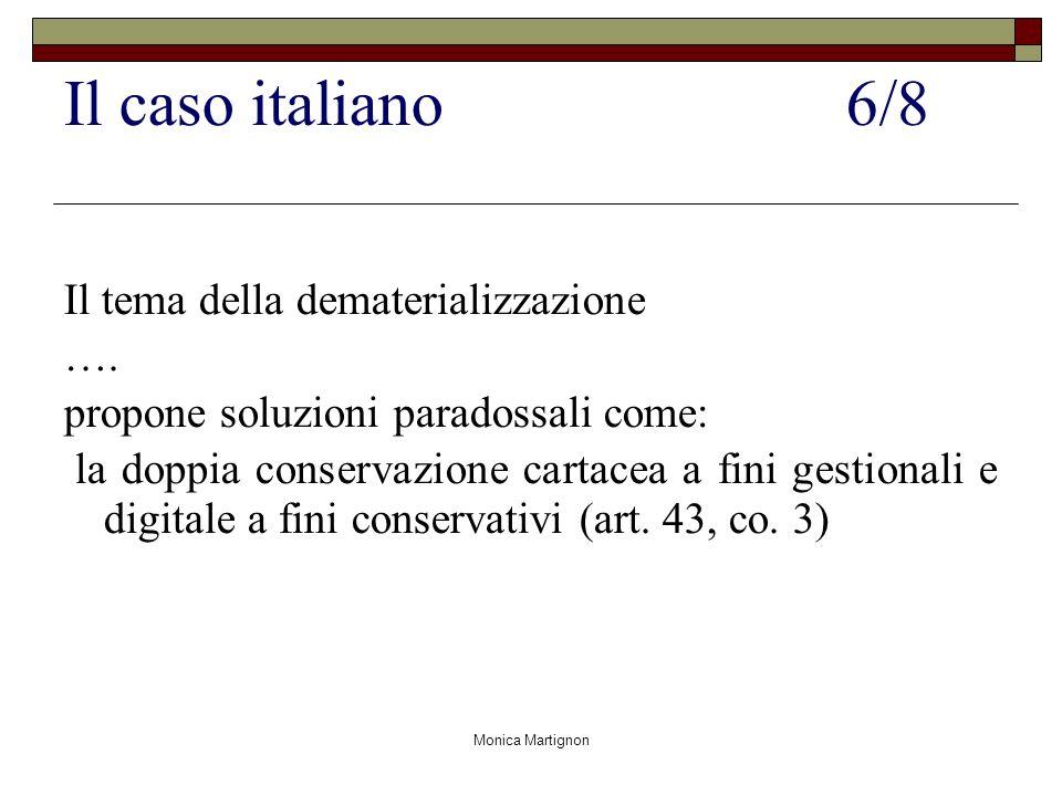Monica Martignon Il caso italiano6/8 Il tema della dematerializzazione …. propone soluzioni paradossali come: la doppia conservazione cartacea a fini