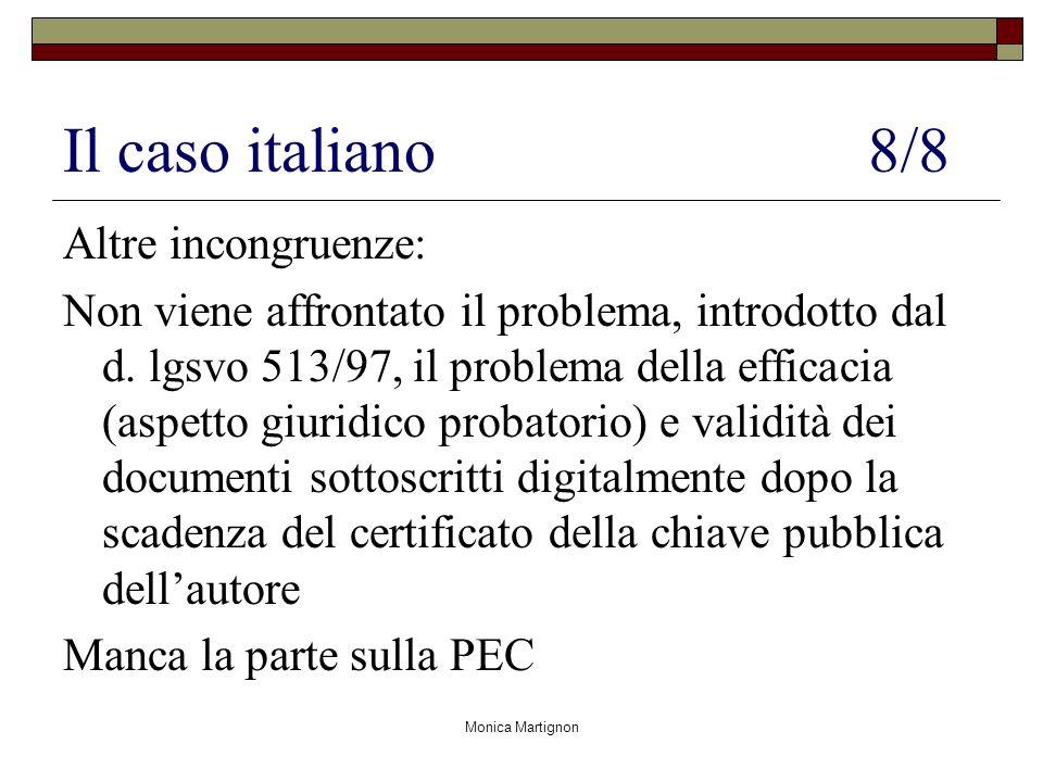 Monica Martignon Il caso italiano 8/8 Altre incongruenze: Non viene affrontato il problema, introdotto dal d. lgsvo 513/97, il problema della efficaci