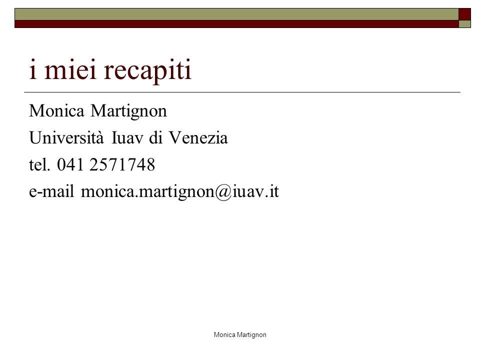 Monica Martignon i miei recapiti Monica Martignon Università Iuav di Venezia tel. 041 2571748 e-mail monica.martignon@iuav.it