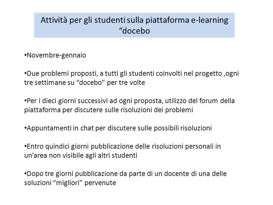 Attività per gli studenti sulla piattaforma e-learning docebo Novembre-gennaio Due problemi proposti, a tutti gli studenti coinvolti nel progetto,ogni