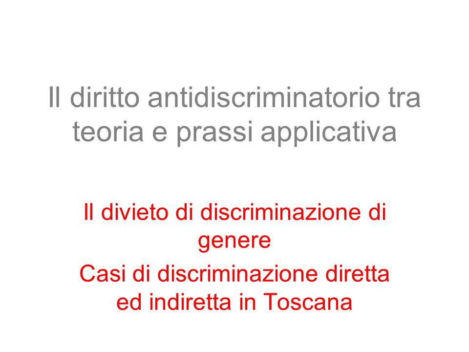 Il diritto antidiscriminatorio tra teoria e prassi applicativa Il divieto di discriminazione di genere Casi di discriminazione diretta ed indiretta in