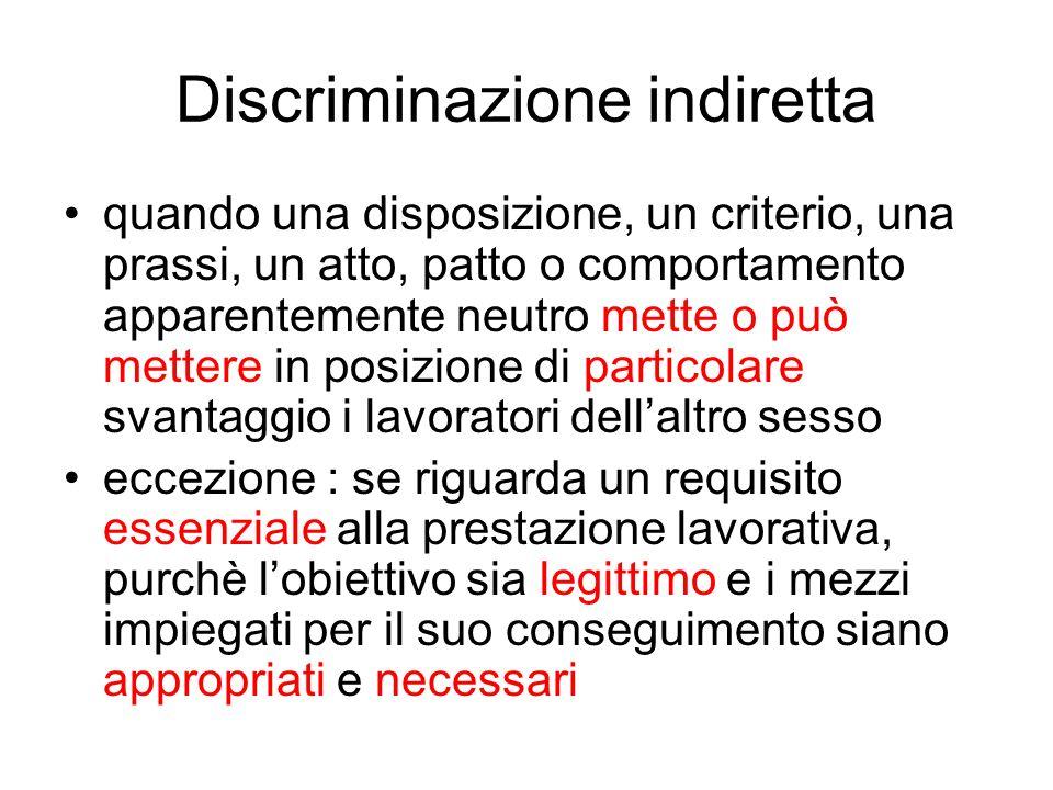 Discriminazione indiretta quando una disposizione, un criterio, una prassi, un atto, patto o comportamento apparentemente neutro mette o può mettere i