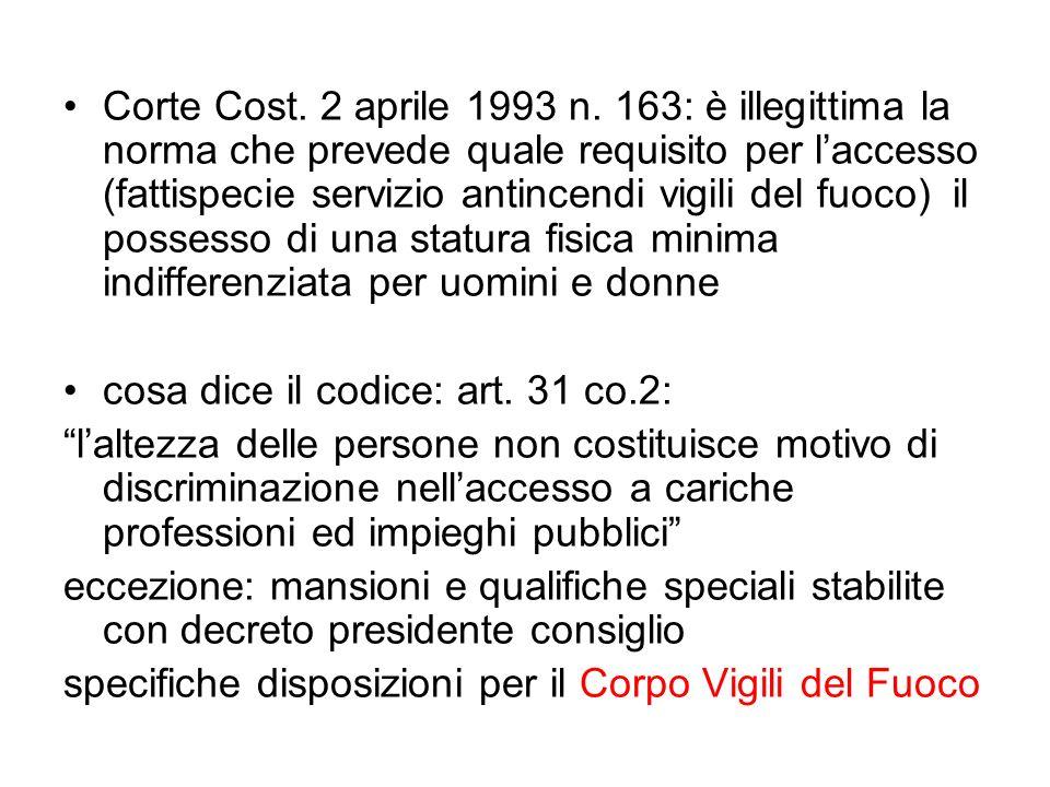 Corte Cost. 2 aprile 1993 n. 163: è illegittima la norma che prevede quale requisito per laccesso (fattispecie servizio antincendi vigili del fuoco) i