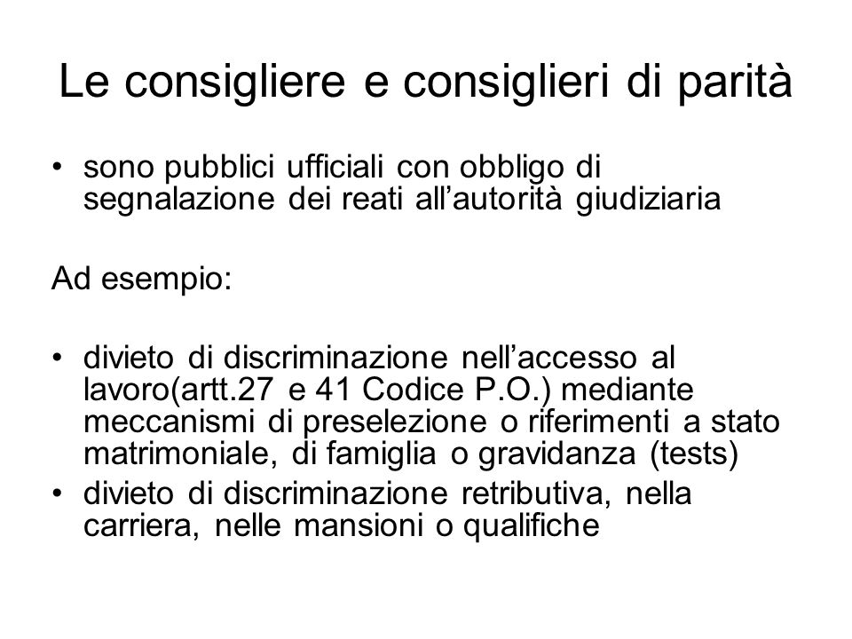 Le consigliere e consiglieri di parità sono pubblici ufficiali con obbligo di segnalazione dei reati allautorità giudiziaria Ad esempio: divieto di di
