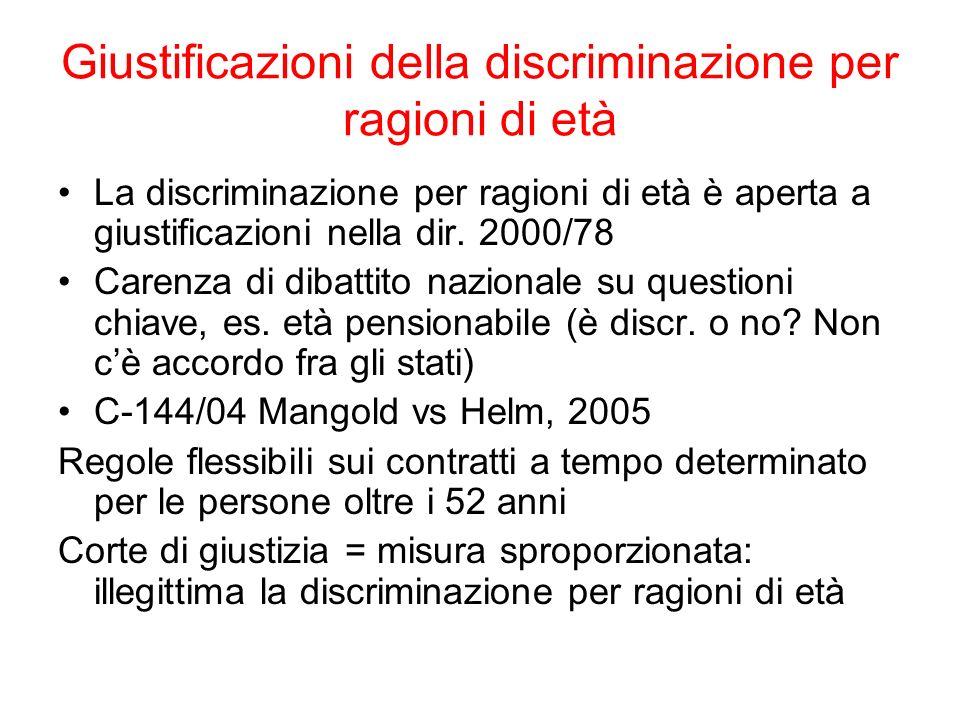 Giustificazioni della discriminazione per ragioni di età La discriminazione per ragioni di età è aperta a giustificazioni nella dir. 2000/78 Carenza d