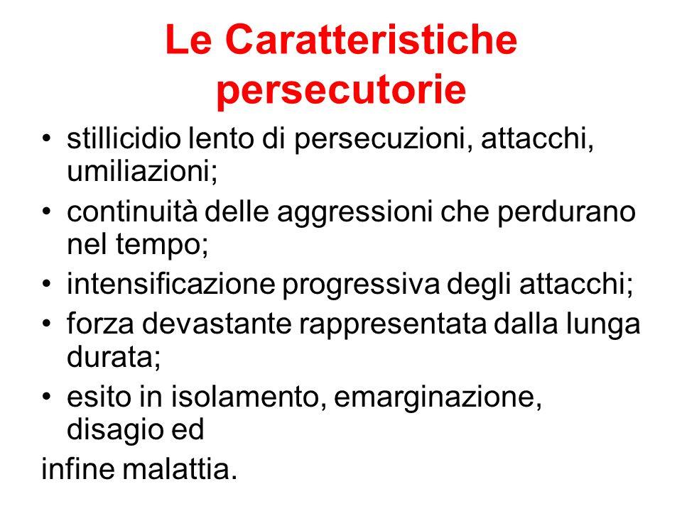 Le Caratteristiche persecutorie stillicidio lento di persecuzioni, attacchi, umiliazioni; continuità delle aggressioni che perdurano nel tempo; intens